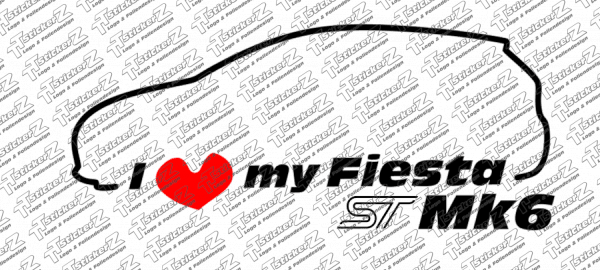 ST00040 I Love my Fiesta ST Mk6 -